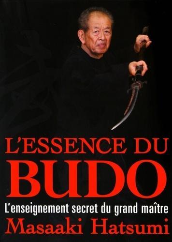 L'essence du budo - L'enseignement secret du grand maître