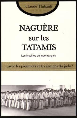Naguère sur les tatamis - Avec les pionniers et les anciens du judo français