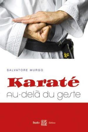 Karaté : au-delà du geste - Synthèse des principes et des éléments essentiels à la compréhension du karaté