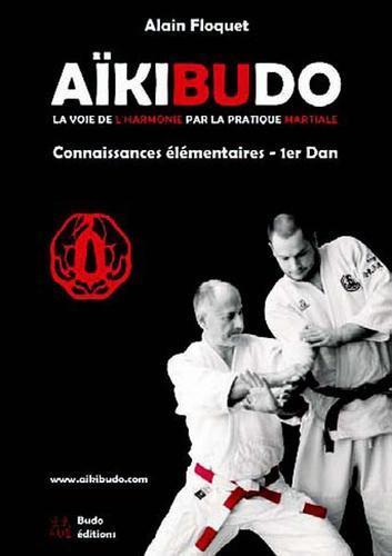 Aïkibudo - La voie de l'harmonie par la pratique martiale, connaissances fondamentales niveau 1er dan