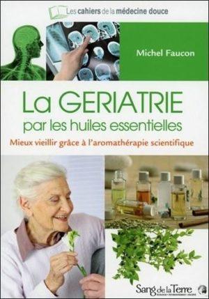 La gériatrie par les huiles essentielles - Mieux vieillir grâce à l'aromathérapie scientifique