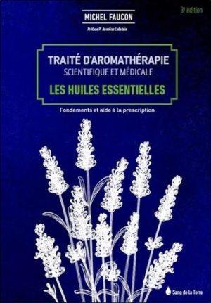 Traité d'aromathérapie scientifique et médicale - Les huiles essentielles, fondements et aides à la prescription - Grand Format