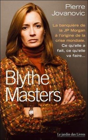Blythe Masters : la banquière à l'origine de la crise mondiale - Ce qu'elle a fait, ce qu'elle va faire - Poche