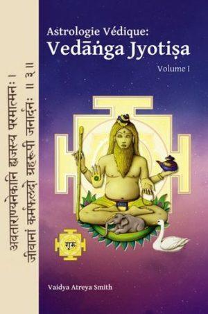 Astrologie Védique : Vedanga Jyotisa - Volume 1