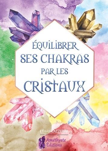 Equilibrer ses chakras par les cristaux. Guide pour débutant