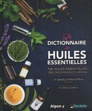 Les dictionnaire des huiles essentielles. 100 huiles essentielles, 1 000 ordonnances aroma