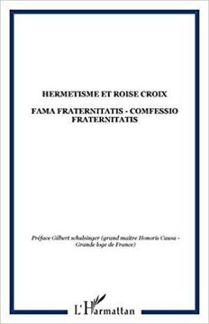 Hermétisme et Rose-Croix. Fama Fraternitatis, Confessio Fraternitatis