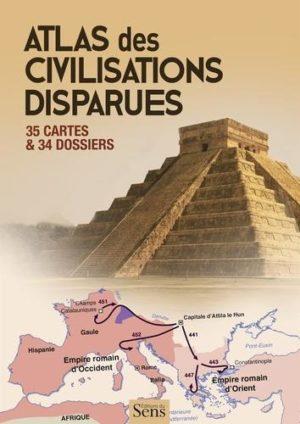 Atlas des civilisations disparues. 35 cartes et 34 dossiers