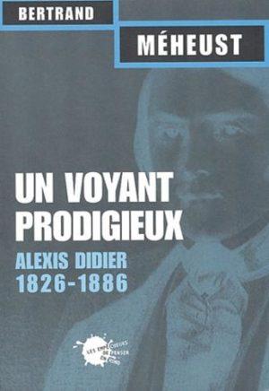 Un voyant prodigieux. Alexis Didier (1826-1886)