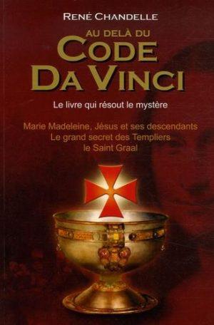 Au delà du Code Da Vinci. Le livre qui résout le mystère