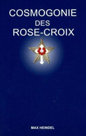 Cosmogonie des Rose-Croix. Ou Philosophie ésotérique chrétienne, Traité élémentaire sur l'évolution passée de l'homme, sa constitution présente et son développement futur