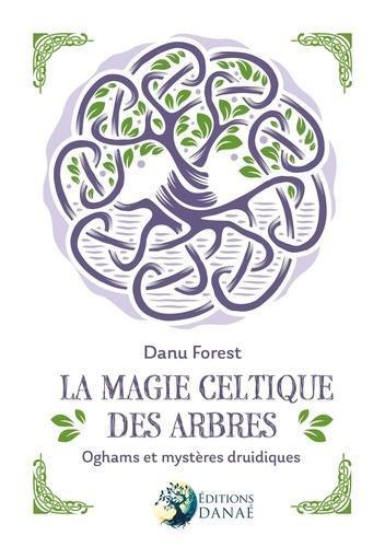 La magie celtique des arbres. Oghams et mystères druidiques