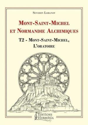 Mont-Saint-Michel et Normandie alchimique - Tome 2, Mont-Saint-Michel, l'oratoire