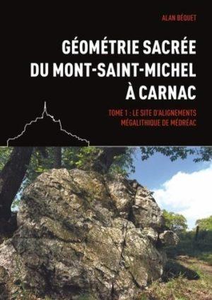 Géométrie sacrée du Mont-Saint-Michel à Carnac. Tome 1, Le site d'alignements mégalithique de Médréac