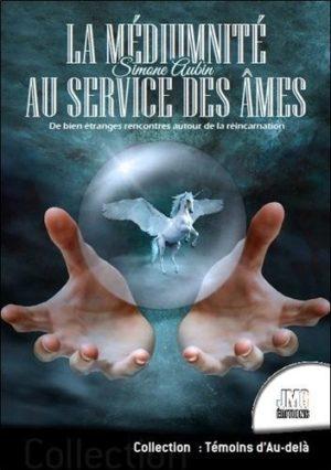 La médiumnité au service des âmes. De bien étranges rencontres autour de la réincarnation