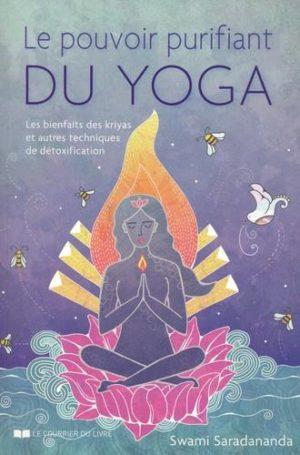 Le pouvoir purifiant du yoga. Les bienfaits des kriyas et autres techniques de détoxification