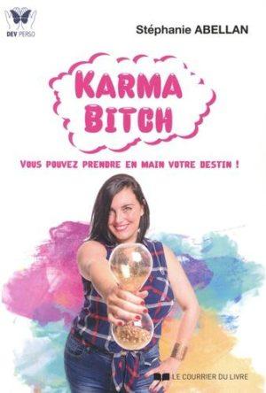 Karma Bitch. Vous pouvez prendre en main votre destin !