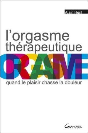 L'orgasme thérapeutique. Quand le plaisir chasse la douleur