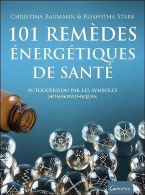 101 remèdes énergétiques de santé. Autoguérison par les symboles homéopathiques