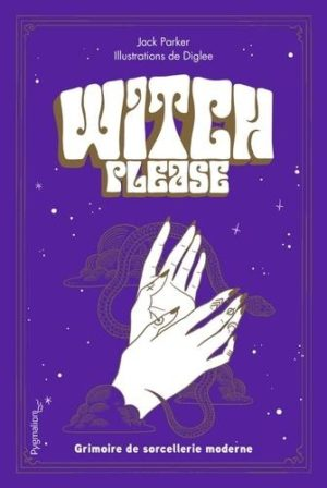 Witch Please. Grimoire de la sorcière moderne
