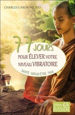 77 jours pour élever votre niveau vibratoire. Santé, Mieux-être, Paix