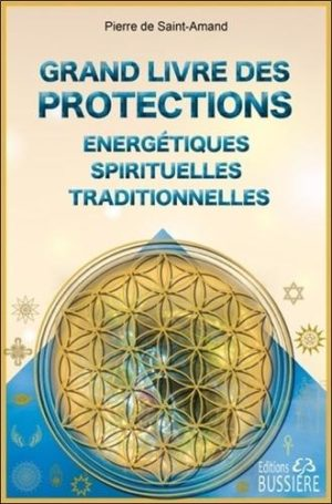 Grand livre des protections énergétiques, spirituelles et traditionnelles
