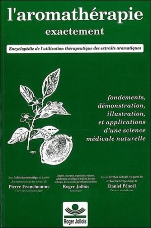 L'aromathérapie exactement. Encyclopédie de l'utilisation thérapeutique des huiles essentielles