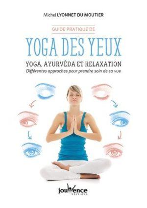 Guide pratique de yoga des yeux. Yoga, ayurvéda et relaxation. Différentes approches pour prendre soin de sa vue