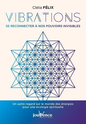 Vibrations : Se reconnecter à nos pouvoirs invisibles. Un autre regard sur le monde des énergies pour une écologie spirituelle