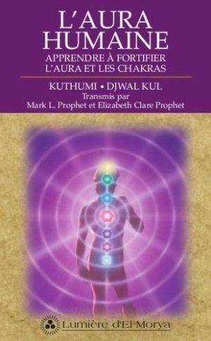 L'aura humaine. Apprendre à fortifier l'aura et les chakras