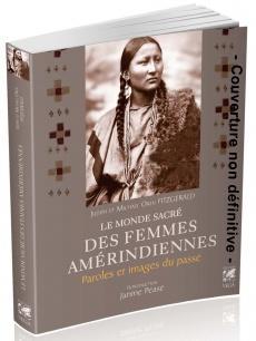 Le monde sacré des femmes amérindiennes. Paroles et images du passé