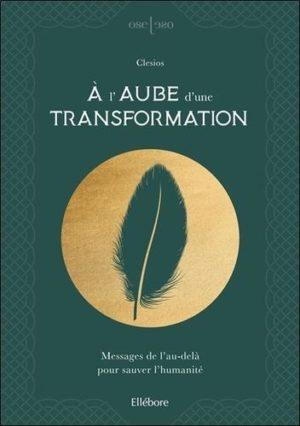 A l'aube d'une transformation. Messages de l'au-delà pour sauver l'humanité