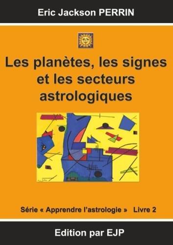 Astrologie - Livre 2 : Les planètes, les signes et les secteurs astrologiques