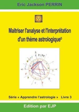 Astrologie - Livre 3 : Maîtriser l'analyse et l'interprétation d'un thème astrologique