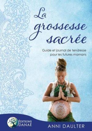 La grossesse sacrée. Guide et journal de tendresse pour les futures mamans
