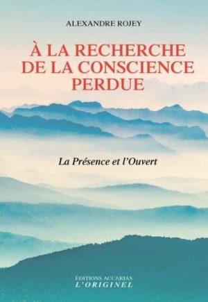 A la recherche de la conscience perdue - La Présence et l'Ouvert