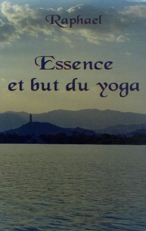 Essence et but du yoga - Les sentiers initiatiques vers le transcendant
