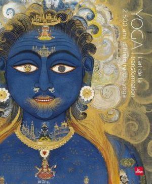 Yoga, l'art de la transformation - 2500 ans d'histoire du yoga