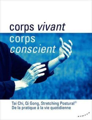 Corps vivant, corps conscient. Tai Chi, Qi Gong, Stretching Postural, de la pratique à la vie quotidienne