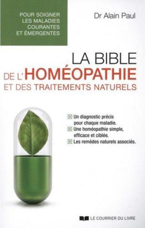 La bible de l'homéopathie et des traitements naturels. Pour soigner les maladies courantes et émergentes