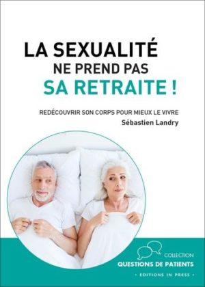 La sexualité ne prend pas sa retraite !. Redécouvrir son corps pour mieux le vivre