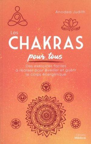 Les chakras pour tous. Des exercices faciles à réaliser pour éveiller et guérir le corps énergétique