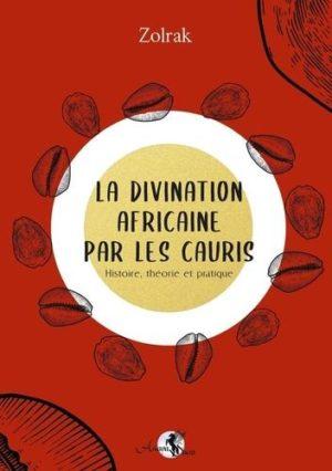 La divination africaine par les cauris. Histoire, théorie et pratique
