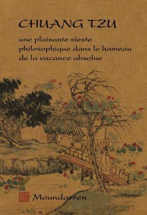 Chuang Tzu. Une plaisante sieste philosophique dans le hameau de la vacance absolue