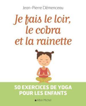 Je fais le loir, le cobra et la rainette. 50 exercices de yoga pour les enfants