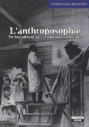 L'anthroposophie. De l'occultisme aux révolutions minuscules