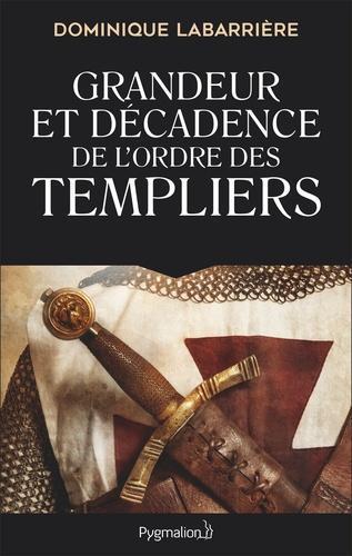 https://www.furet.com/livres/grandeur-et-decadence-de-l-ordre-des-templiers-dominique-labarriere-9782756423432.html