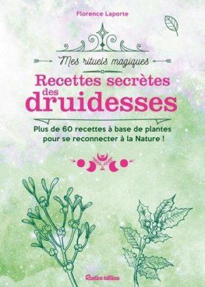 Recettes secrètes des druidesses. Plus de 60 recettes à base de plantes pour se reconnecter à la nature !