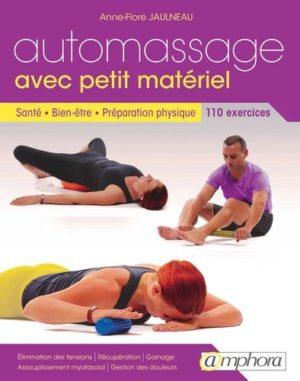 Automassage avec petit matériel. Santé, bien-être, préparation physique, 114 exercices