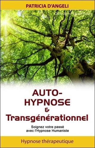 Auto-hypnose & transgénérationnel - Soignez votre passé avec l'hypnose humaniste
